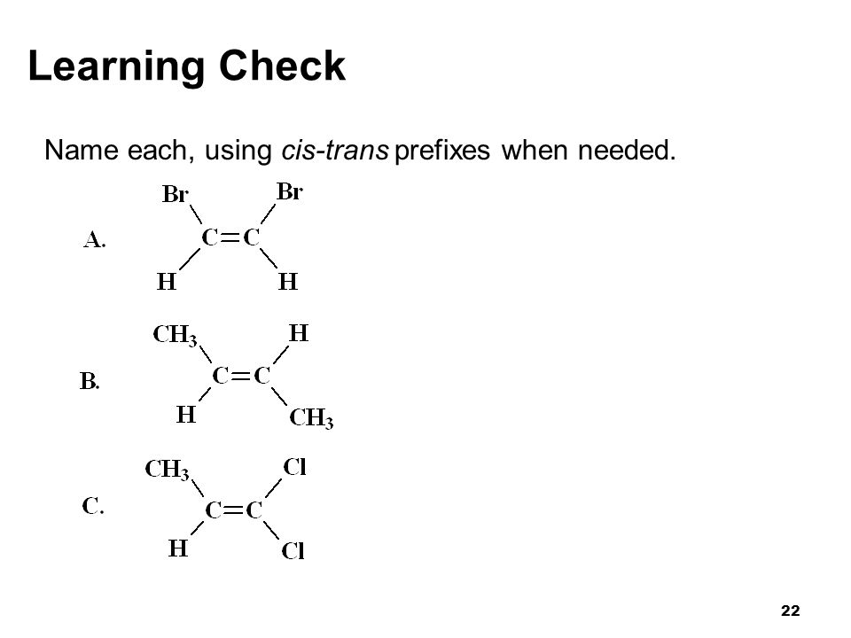 Learning Check Name each, using cis-trans prefixes when needed. 22