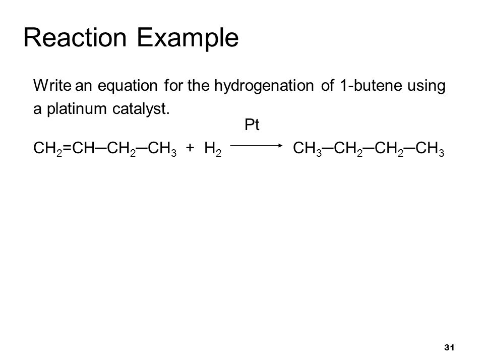 Reaction Example Write an equation for the hydrogenation of 1-butene using. a platinum catalyst. Pt.
