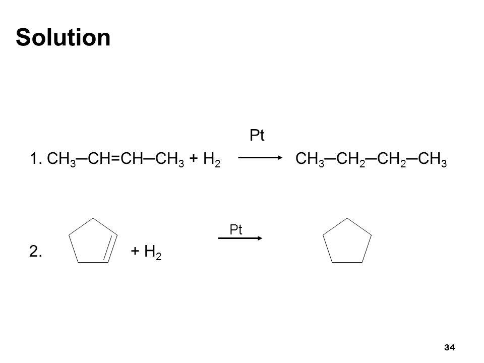 Solution Pt 1. CH3─CH=CH─CH3 + H2 CH3─CH2─CH2─CH3 2. + H2 34
