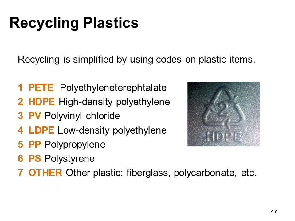 Recycling Plastics Recycling is simplified by using codes on plastic items. 1 PETE Polyethyleneterephtalate.