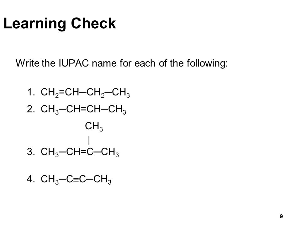 Learning Check Write the IUPAC name for each of the following: