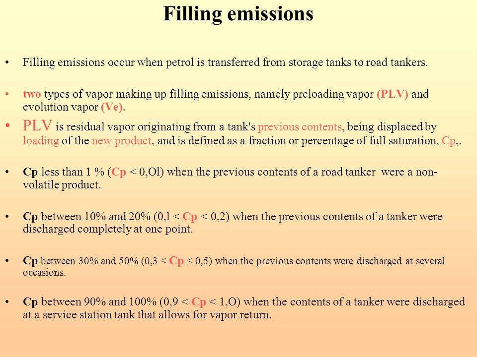 Filling emissions Filling emissions occur when petrol is transferred from storage tanks to road tankers.