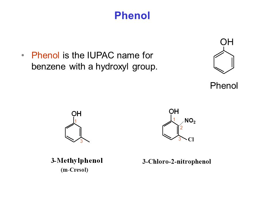 Phenol OH Phenol is the IUPAC name for benzene with a hydroxyl group.