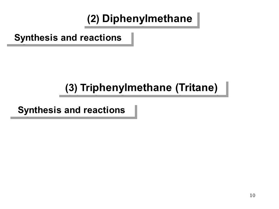 (2) Diphenylmethane (3) Triphenylmethane (Tritane)