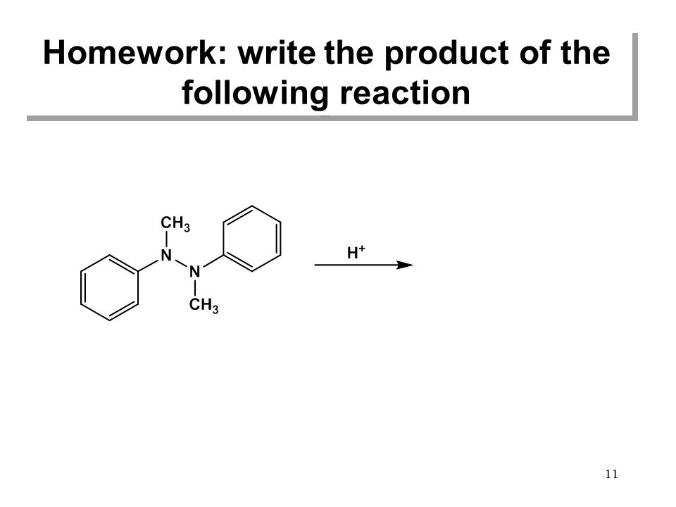 Homework: write the product of the following reaction