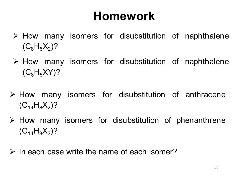 Homework How many isomers for disubstitution of naphthalene (C8H6X2)