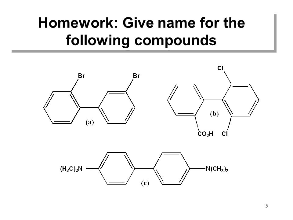 Homework: Give name for the following compounds