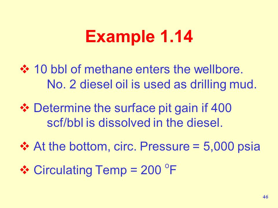 Example 1.14 10 bbl of methane enters the wellbore. No. 2 diesel oil is used as drilling mud.