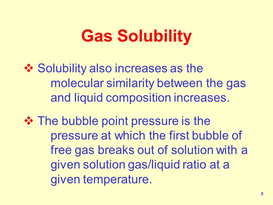 Gas Solubility Solubility also increases as the molecular similarity between the gas and liquid composition increases.