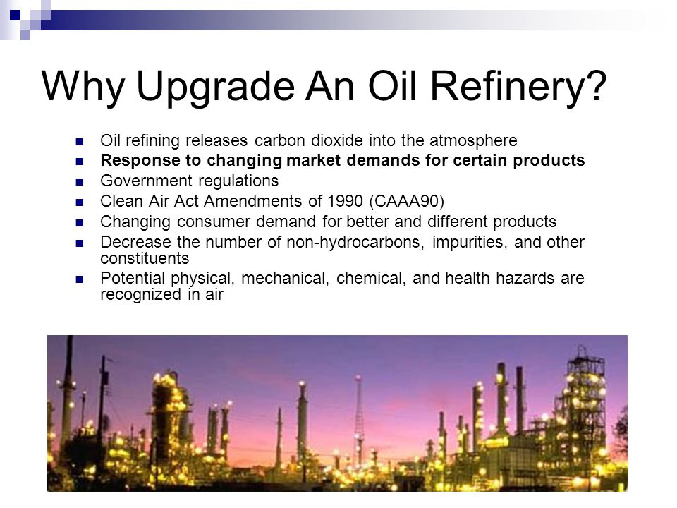 Why Upgrade An Oil Refinery