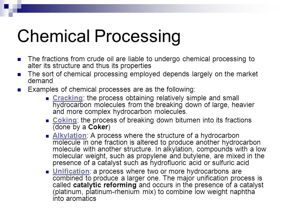 Chemical Processing The fractions from crude oil are liable to undergo chemical processing to alter its structure and thus its properties.
