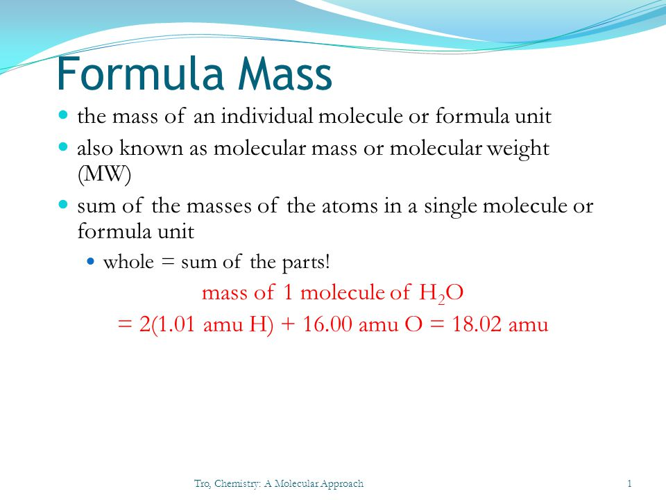 Formula Mass the mass of an individual molecule or formula unit