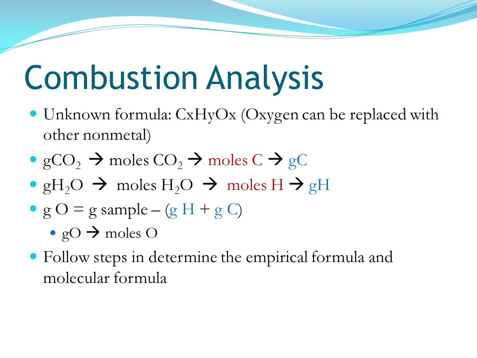Combustion Analysis Unknown formula: CxHyOx (Oxygen can be replaced with other nonmetal) gCO2  moles CO2  moles C  gC.