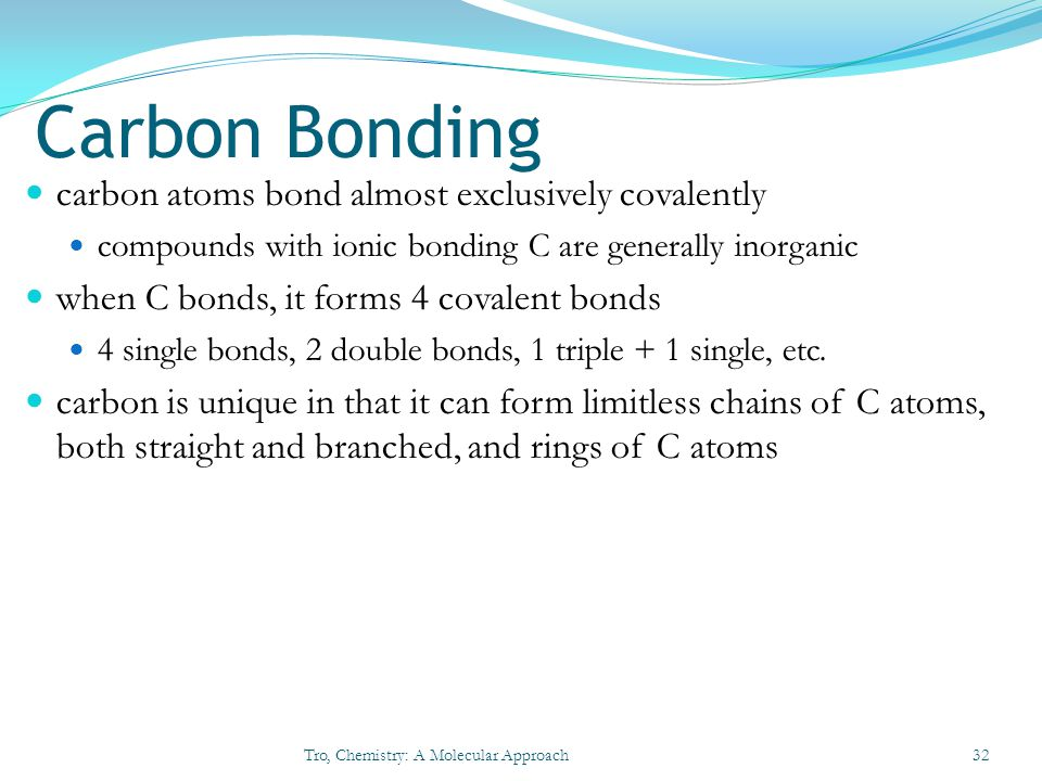 Carbon Bonding carbon atoms bond almost exclusively covalently