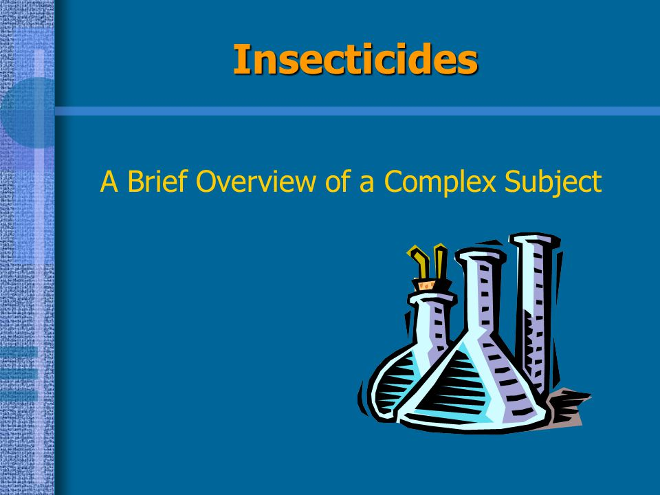Insecticides A Brief Overview of a Complex Subject
