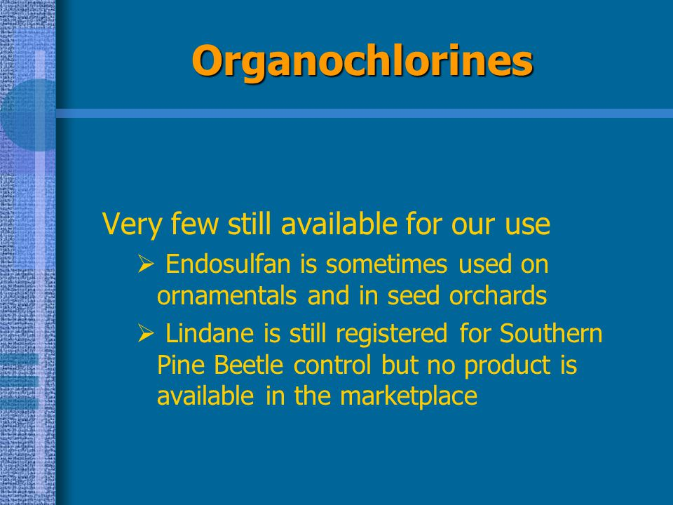 Organochlorines Very few still available for our use