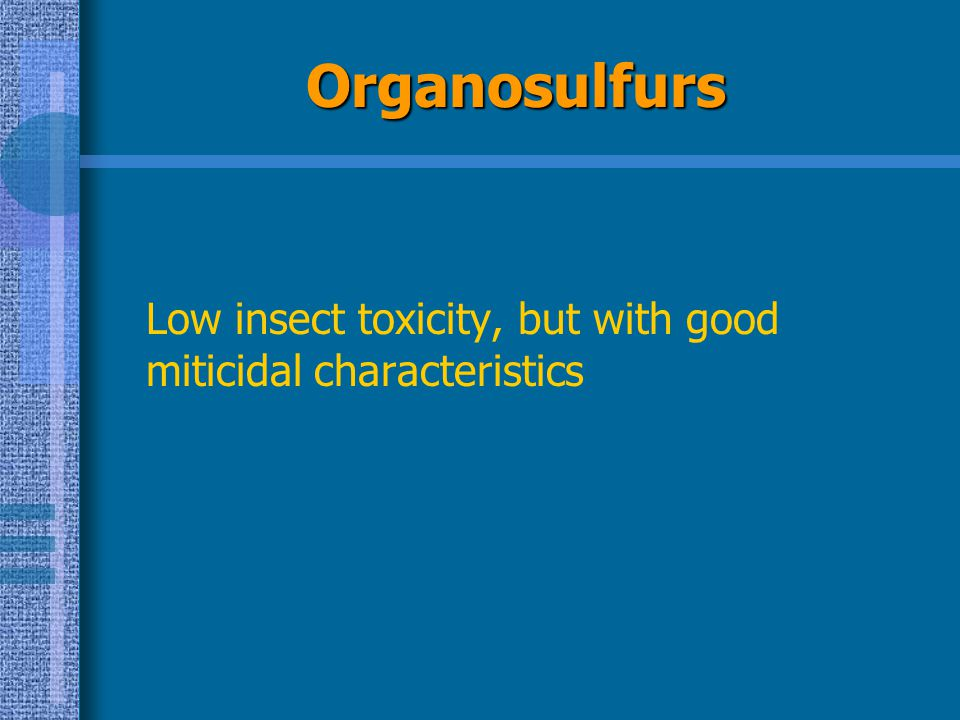 Organosulfurs Low insect toxicity, but with good miticidal characteristics