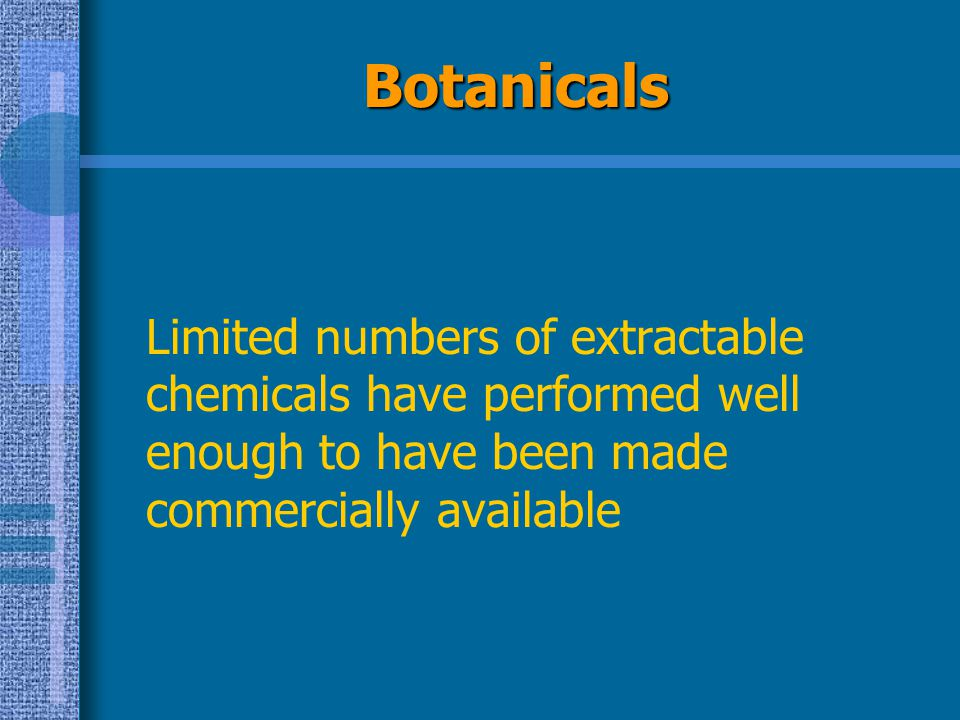 Botanicals Limited numbers of extractable chemicals have performed well enough to have been made commercially available.