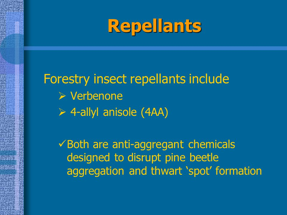 Repellants Forestry insect repellants include Verbenone