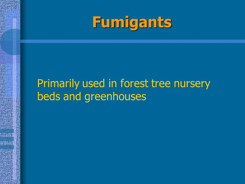 Fumigants Primarily used in forest tree nursery beds and greenhouses