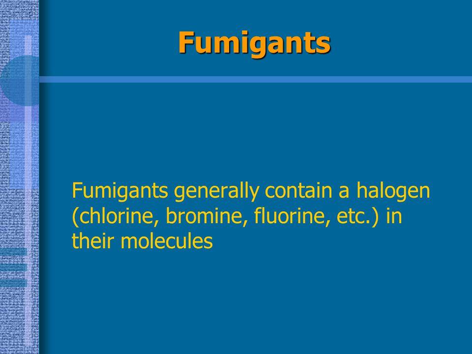 Fumigants Fumigants generally contain a halogen (chlorine, bromine, fluorine, etc.) in their molecules.