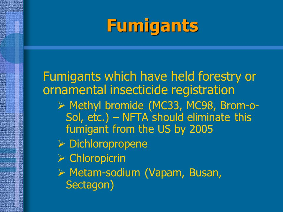 Fumigants Fumigants which have held forestry or ornamental insecticide registration.