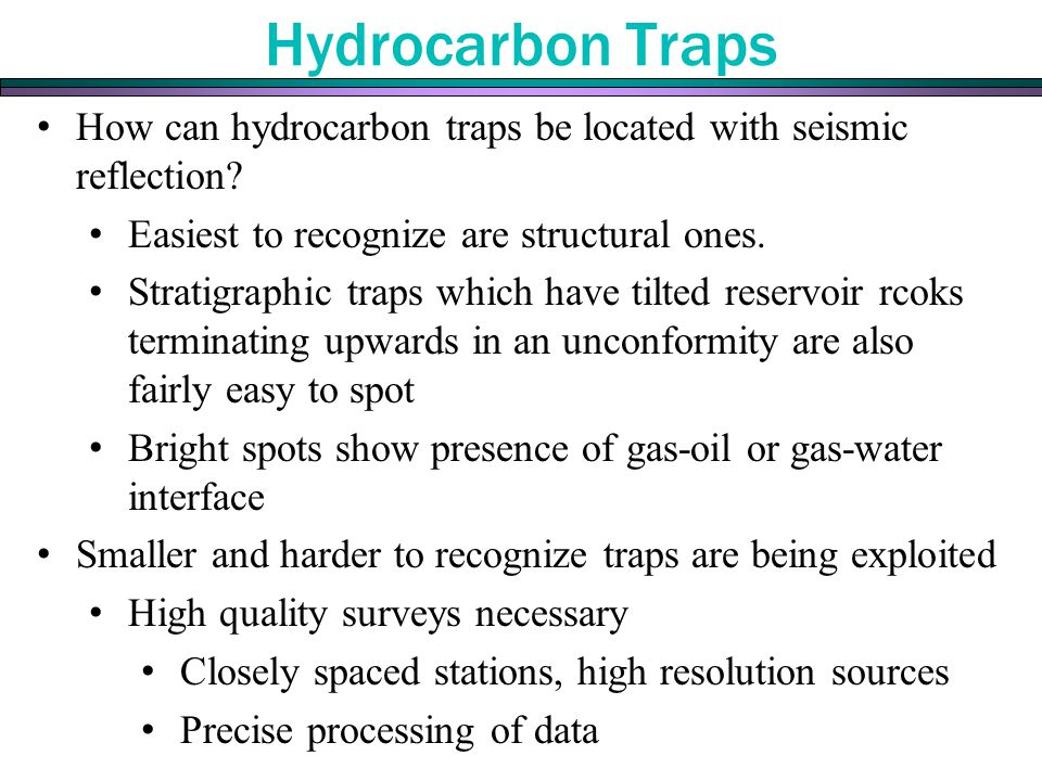 Hydrocarbon Traps How can hydrocarbon traps be located with seismic reflection Easiest to recognize are structural ones.