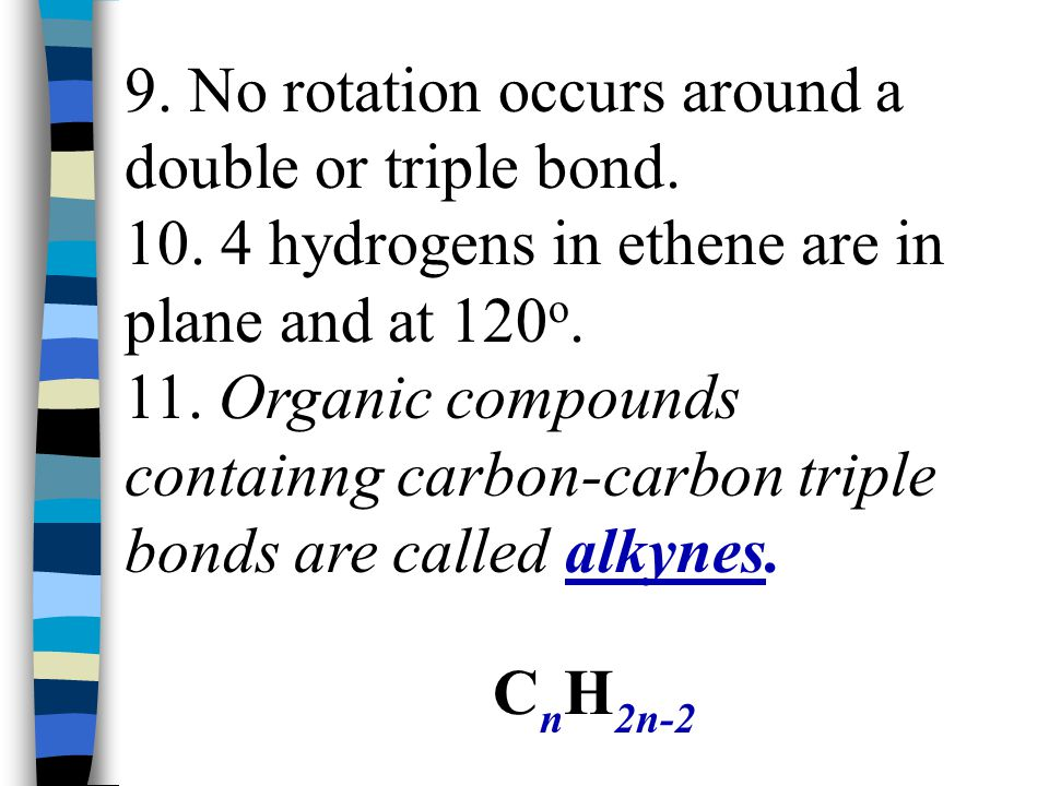 9. No rotation occurs around a double or triple bond.