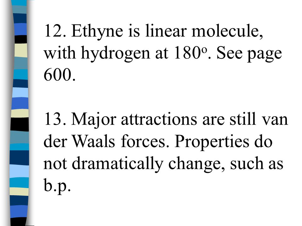 12. Ethyne is linear molecule, with hydrogen at 180o. See page 600.