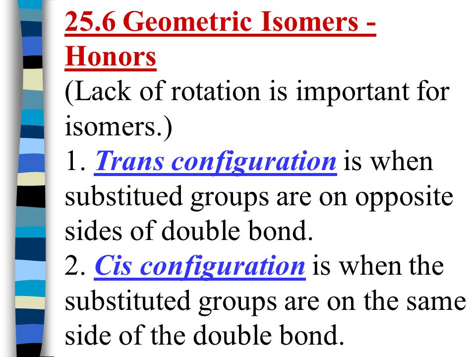 25.6 Geometric Isomers - Honors (Lack of rotation is important for isomers.)