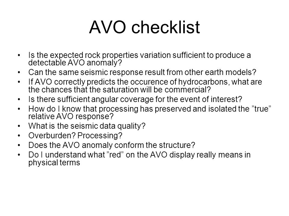 AVO checklist Is the expected rock properties variation sufficient to produce a detectable AVO anomaly
