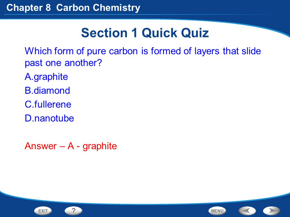 Section 1 Quick Quiz Which form of pure carbon is formed of layers that slide past one another graphite.