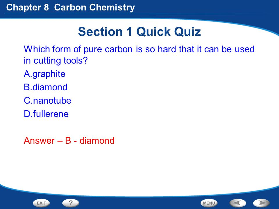 Section 1 Quick Quiz Which form of pure carbon is so hard that it can be used in cutting tools graphite.