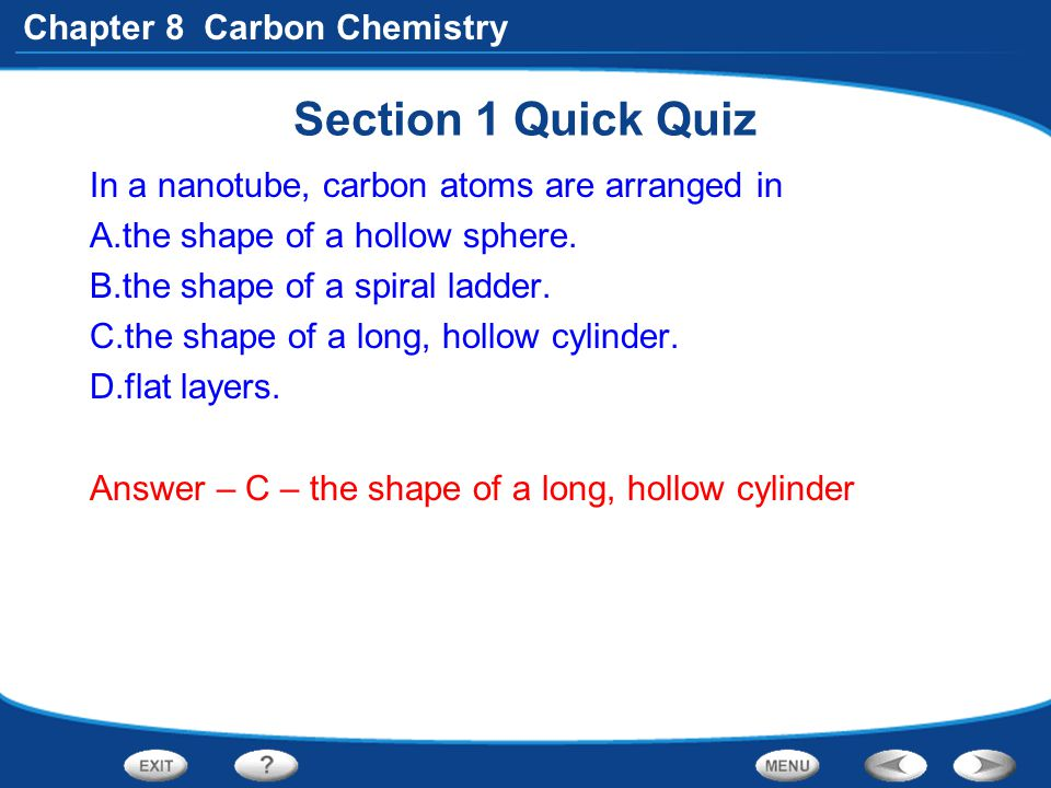 Section 1 Quick Quiz In a nanotube, carbon atoms are arranged in