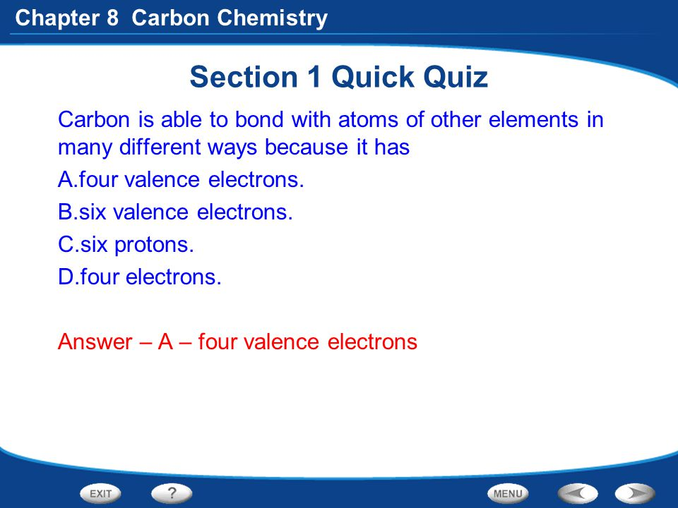 Section 1 Quick Quiz Carbon is able to bond with atoms of other elements in many different ways because it has.