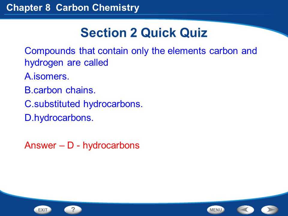 Section 2 Quick Quiz Compounds that contain only the elements carbon and hydrogen are called. isomers.
