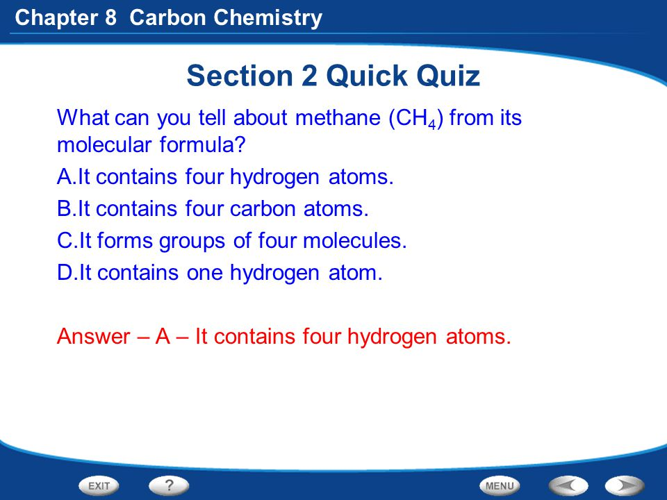 Section 2 Quick Quiz What can you tell about methane (CH4) from its molecular formula It contains four hydrogen atoms.