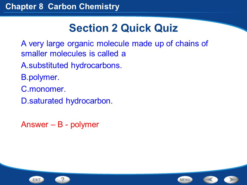 Section 2 Quick Quiz A very large organic molecule made up of chains of smaller molecules is called a.