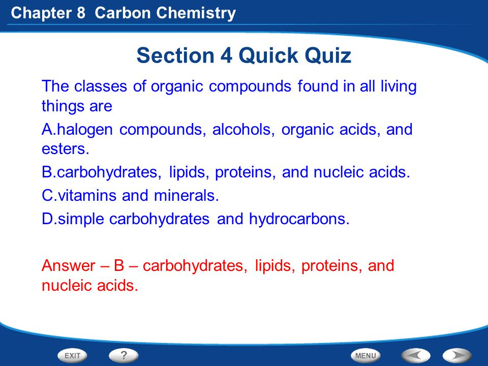 Section 4 Quick Quiz The classes of organic compounds found in all living things are. halogen compounds, alcohols, organic acids, and esters.
