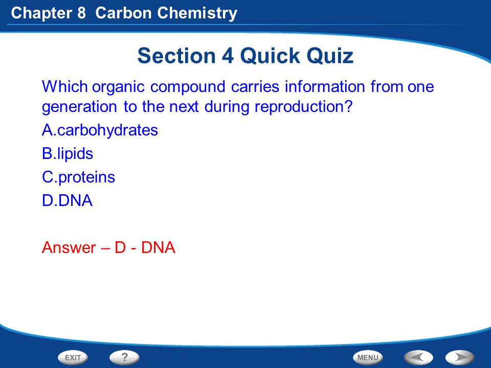 Section 4 Quick Quiz Which organic compound carries information from one generation to the next during reproduction