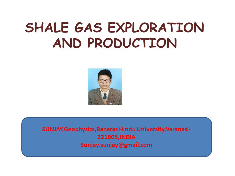 SHALE GAS EXPLORATION AND PRODUCTION