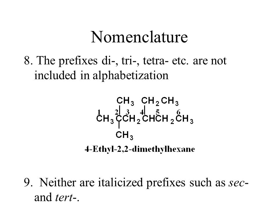 Nomenclature 8. The prefixes di-, tri-, tetra- etc. are not included in alphabetization. 9. Neither are italicized prefixes such as sec- and tert-.
