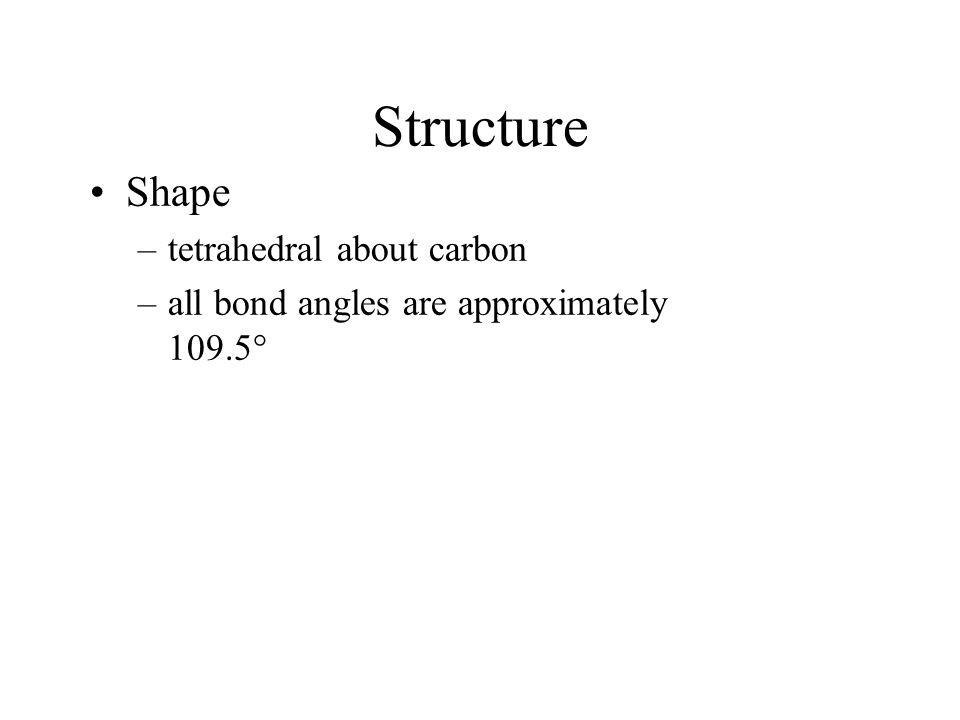 Structure Shape tetrahedral about carbon