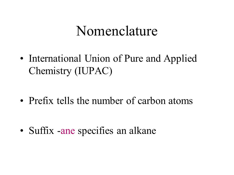 Nomenclature International Union of Pure and Applied Chemistry (IUPAC)