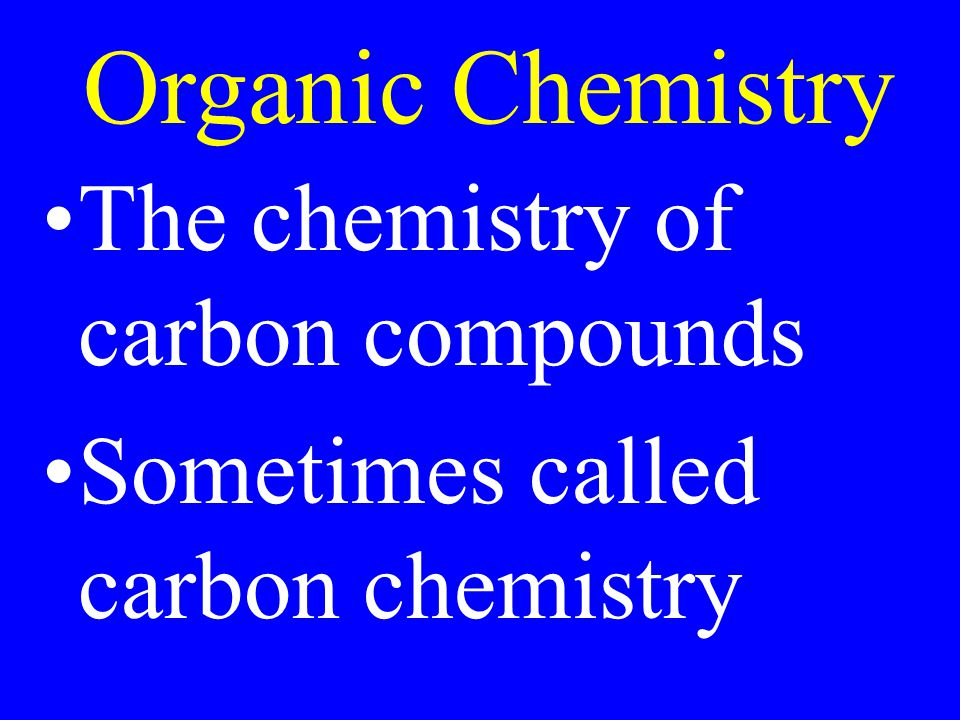 Organic Chemistry The chemistry of carbon compounds