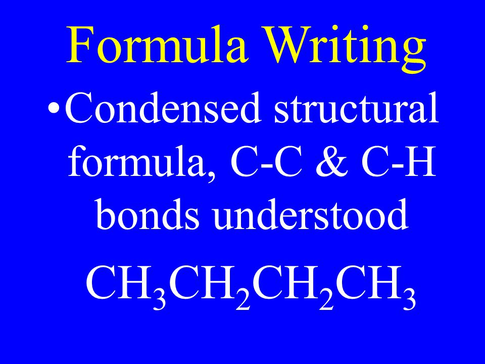 Condensed structural formula, C-C & C-H bonds understood