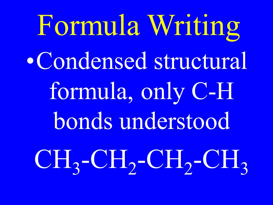 Condensed structural formula, only C-H bonds understood