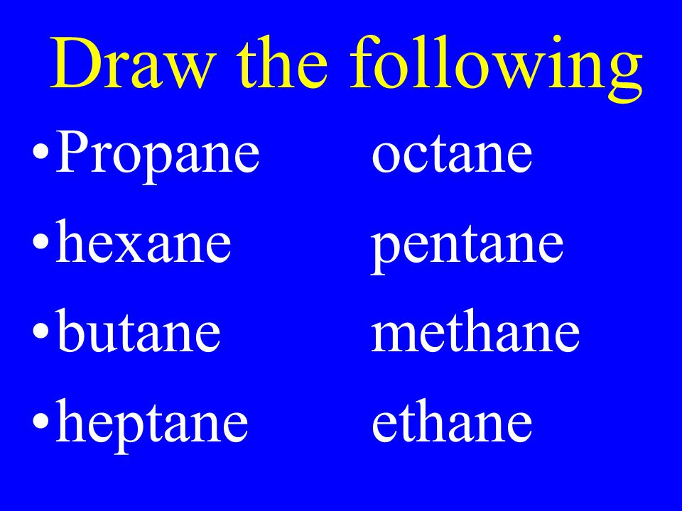 Draw the following Propane octane hexane pentane butane methane