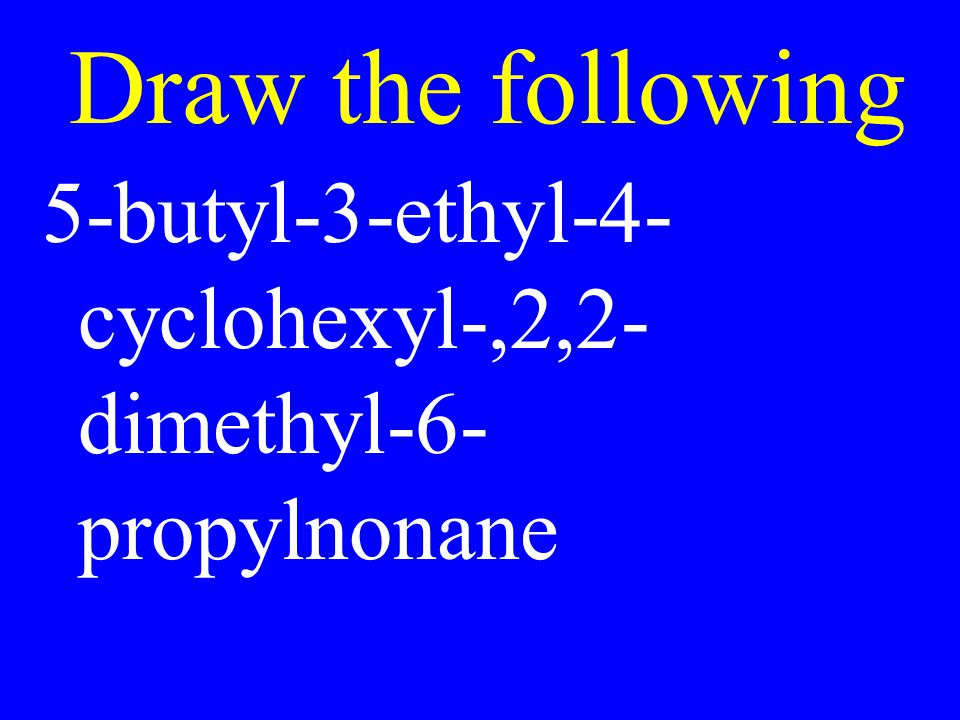 Draw the following 5-butyl-3-ethyl-4-cyclohexyl-,2,2-dimethyl-6-propylnonane