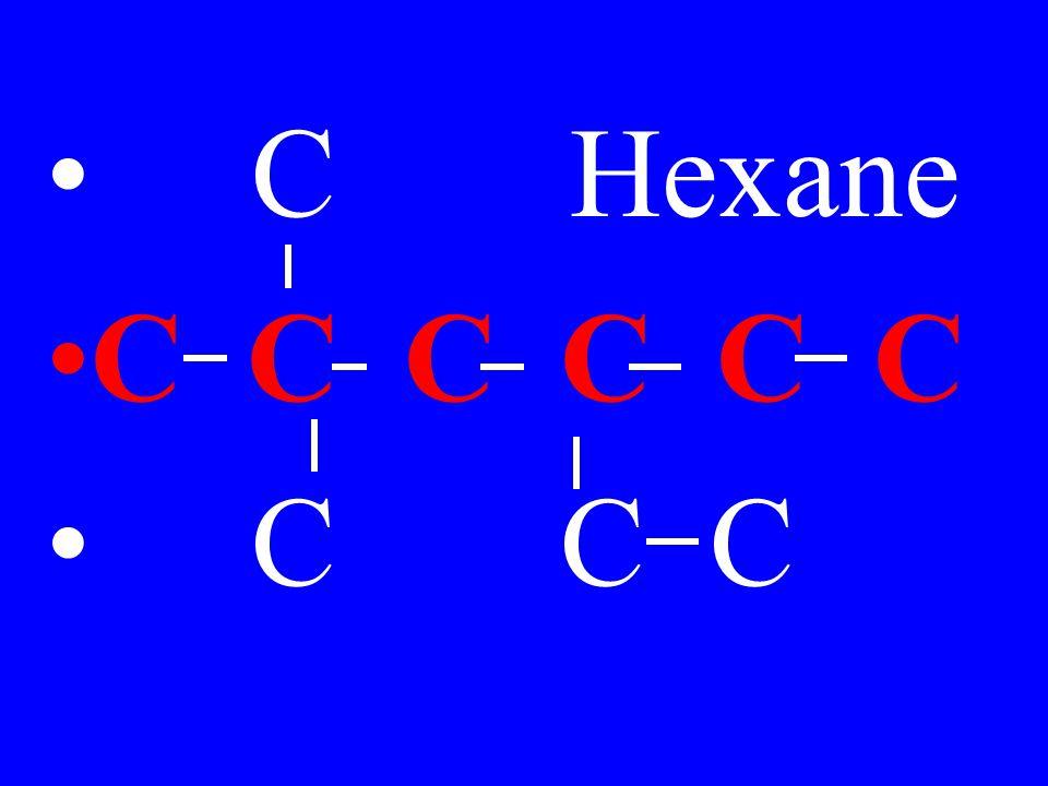 C Hexane C C C C C C C C C